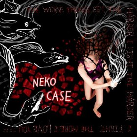 The Neko Case_The Worse Things Get The Harder I Fight