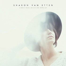 Sharon Van Etten_I Don't Want To Let You Down EP